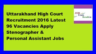 Uttarakhand High Court Recruitment 2016 Latest 96 Vacancies Apply Stenographer & Personal Assistant Jobs