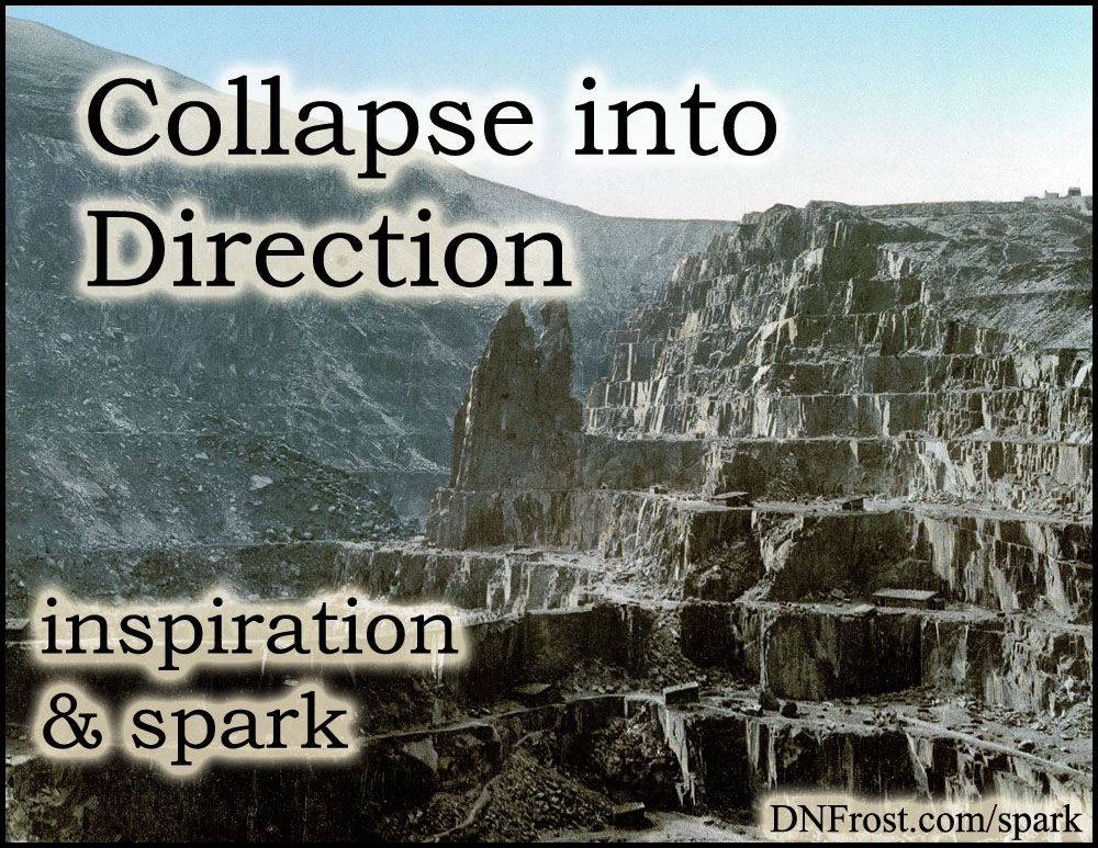 Collapse into Direction: my spiral to a new beginning http://www.dnfrost.com/2016/07/collapse-into-direction-inspiration.html #TotKW Inspiration and spark by D.N.Frost @DNFrost13 Part 4 of a series.