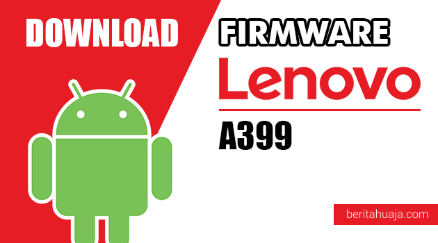 Download Firmware / Stock ROM Lenovo A399 All Versions