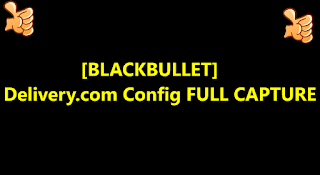 [BLACKBULLET]Delivery.com Config FULL CAPTURE