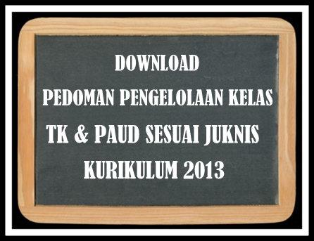 Download Pedoman Pengelolaan Kelas PAUD & TK Sesuai JUKNIS Terbaru Kurikulum 2013