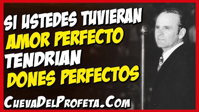 Si ustedes tuvieran amor perfecto tendrían dones perfectos - Citas William Marrion Branham Mensajes