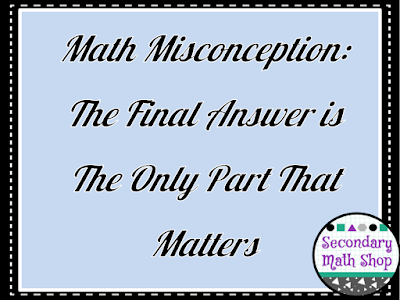 Math Misconception: The Final Answer is The Only Part That Matters