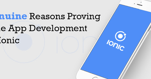 The 5 Genuine Reasons Proving Mobile App Development With Ionic Is The A Smart Choice