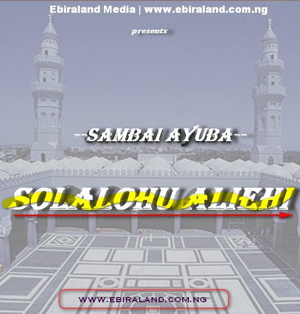 Ebira Islamic Song: Sambai Ayuba - Solalohu Alieihi. Download Mp3