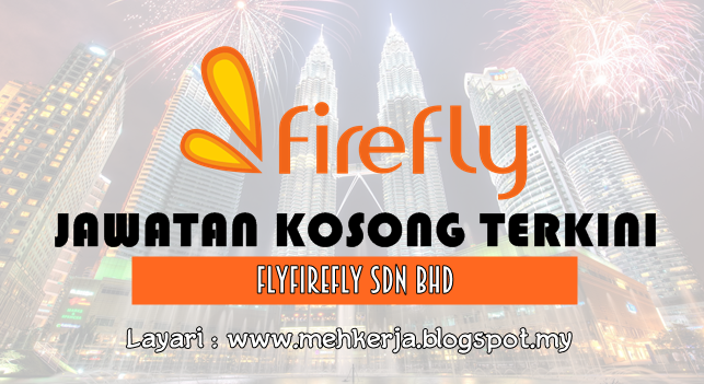 Jawatan Kosong Terkini 2016 di FlyFirefly Sdn Bhd