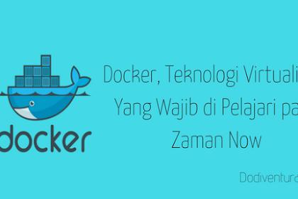 Docker, Teknologi Virtualisasi Yang Wajib di Pelajari Pada Zaman Now