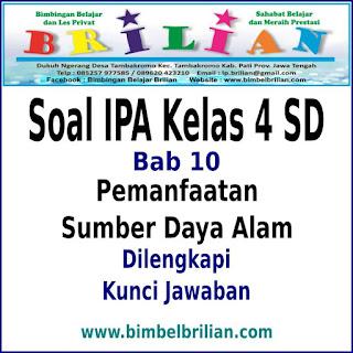 SD BAB Pemanfaatan Sumber Daya Alam Dan Kunci Jawaban Download Soal IPA Kelas 4 SD BAB Pemanfaatan Sumber Daya Alam Dan Kunci Jawaban