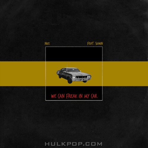 NUZ – WE CAN FREAK IN MY CAR – Single