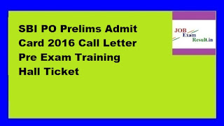 SBI PO Prelims Admit Card 2016 Call Letter Pre Exam Training Hall Ticket