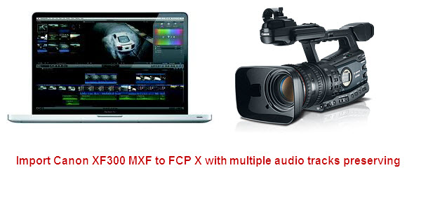 Mix Canon XF300 MXF to ProRes with multiple audio tracks for