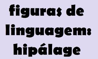 hipálage, figura de linguagem