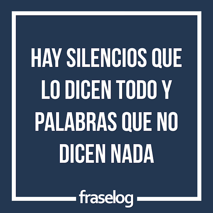Hay silencios que lo dicen todo y palabras que no dicen nada