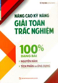 Nâng Cao Kỹ Năng Giải Toán Trắc Nghiệm 100% Dạng Bài Nguyên Hàm - Tích Phân Và Ứng Dụng