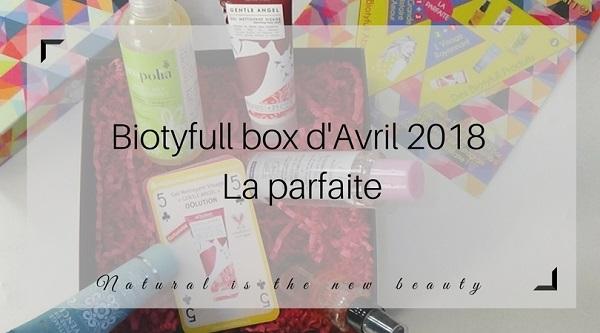 Biotyfull box d'Avril 2018 - La parfaite