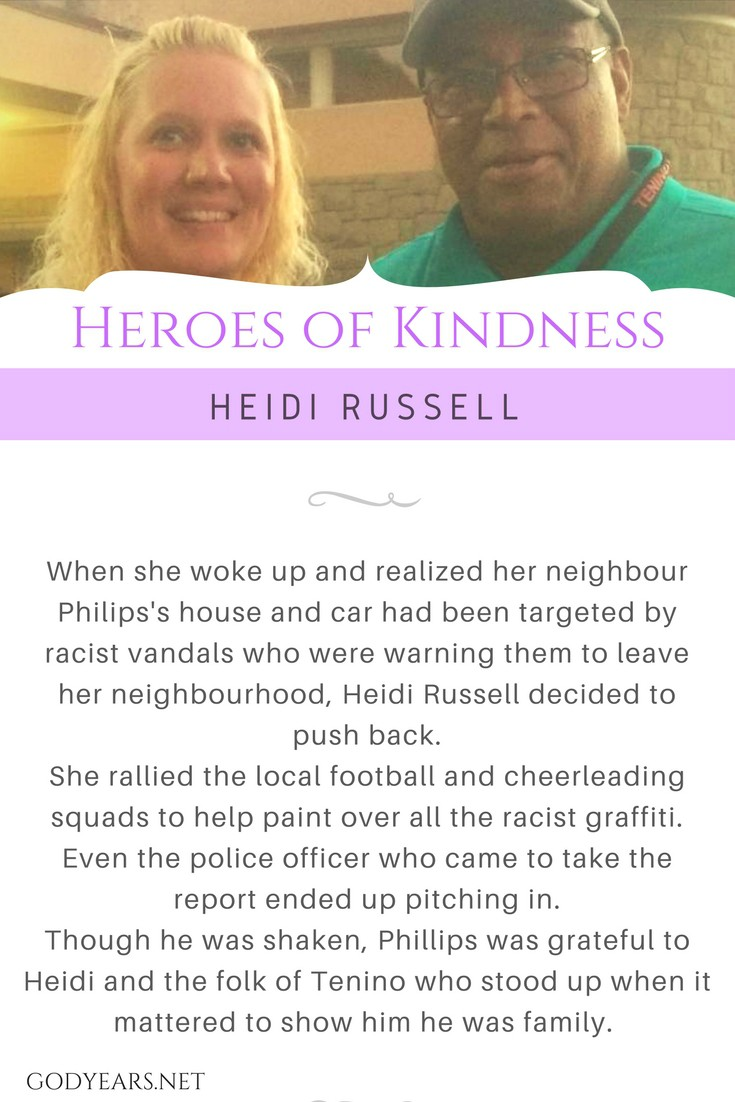 When she woke up and realized her neighbour Philips's house and car had been targeted by racist vandals who were warning them to leave her neighbourhood, Heidi Russell decided to push back. She rallied the local football and cheerleading squads to help paint over all the racist graffiti. Even the police officer who came to take the report ended up pitching in. Though he was shaken, Phillips was grateful to Heidi and the folk of Tenino who stood up when it mattered to show him he was family.