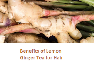 Benefits of Lemon Ginger Tea for Hair