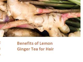 Benefits of Lemon Ginger Tea for Hair