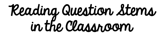 Reading Question Stems in the classroom. Learn how you can use them to keep your students accountable and support your instruction!