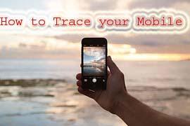 How to trace your mobile: apna ghum hua phone kaise dhundhe