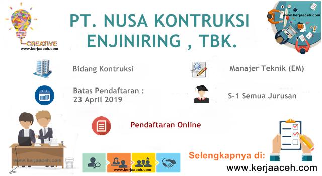 Lowongan Kerja Aceh Terbaru 2019 Gaji 14 Juta s.d 18.2 Juta  Manajer Teknik (EM) di PT NUSA Kontruksi Enjiniring