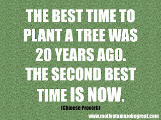 "Featured in our 46 Powerful Quotes For Entrepreneurs To Get Motivated: ""The best time to plant a tree was 20 years ago. The second best time is now."" - Chinese Proverb's quote"