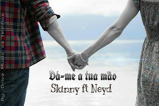 Skinny ft Neyde - Dame a tua Mao