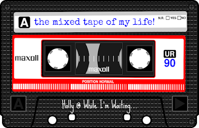 While I'm Waiting...the mixed tape of my life