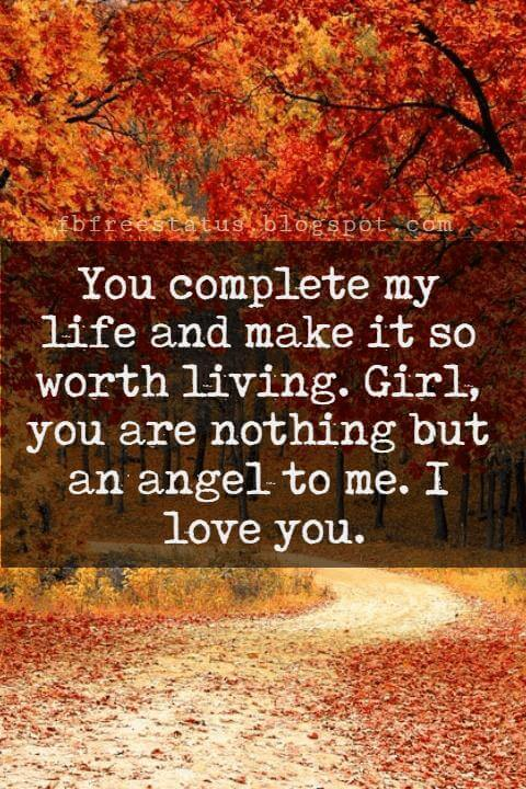 Love Text Messages, You complete my life and make it so worth living. Girl, you are nothing but an angel to me. I love you.
