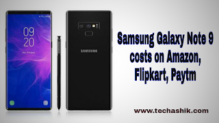 Samsung Galaxy Note 9 costs on Amazon, Flipkart, Paytm after deals and discounts
