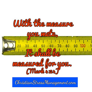 With the measure they have meted to me so shall it be measured for them. (Adapted Mark 4:24)