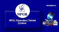 NPCIL Stipendiary Trainee Syllabus