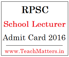 image : RPSC School Lecturer Admit Card 2016 @ www.TeachMatters.in
