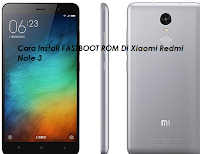 Cara Install Fastboot ROM Di Xiaomi Redmi Note 3