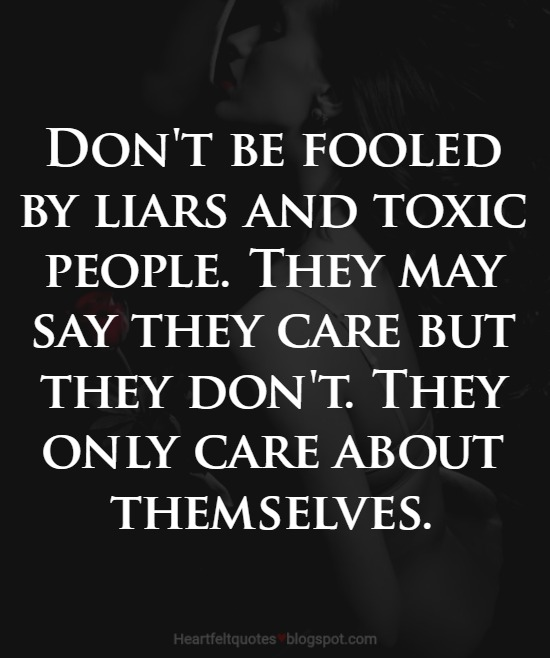 Dont Be Fooled By Liars And Toxic People Heartfelt Love And Life
