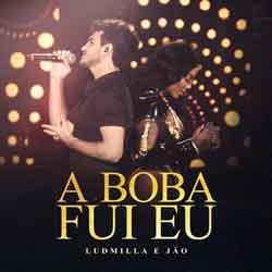 Baixar Música A Boba Fui Eu - Ludmilla e Jão Mp3