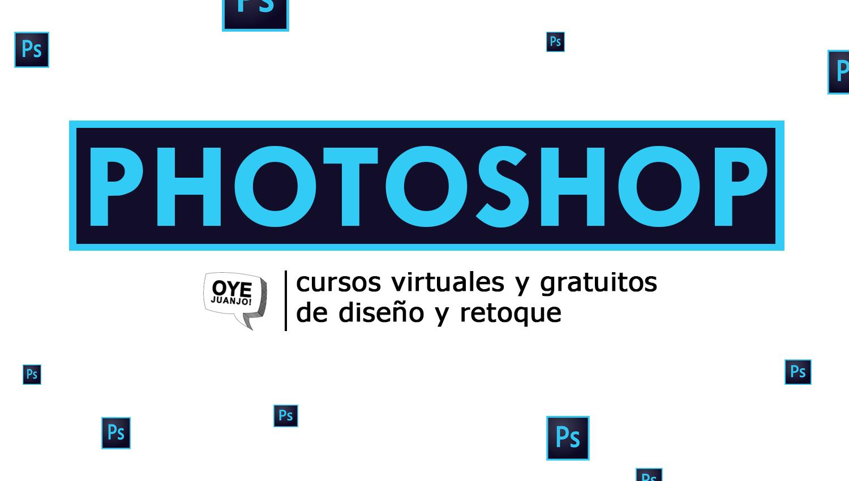 Los 10 mejores cursos online gratis de Photoshop | Oye Juanjo!