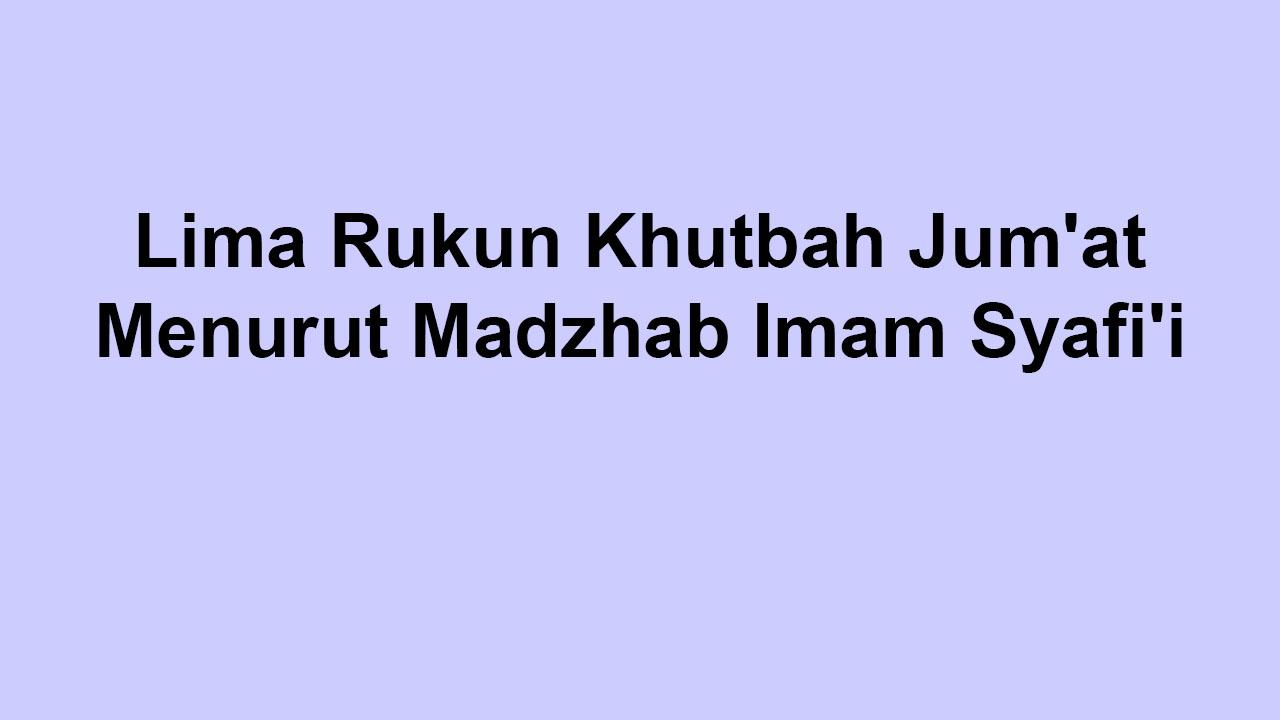 Lima Rukun Khutbah Jum'at Menurut Madzhab Imam Syafi'i