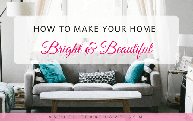 How To Make Your Home Bright and Beautiful