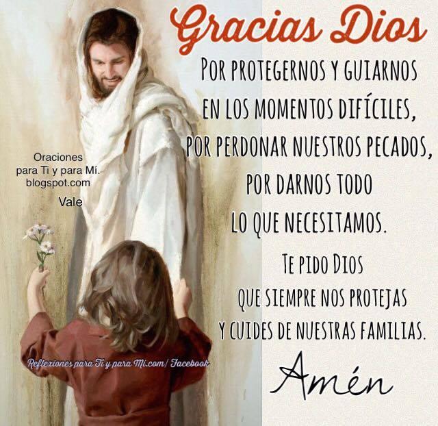 GRACIAS DIOS Por protegernos y guiarnos en los momentos difíciles.  Por perdonar nuestros pecados. Por darnos todo lo que necesitamos.