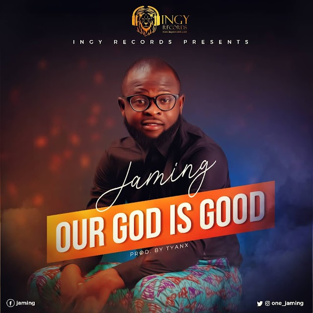 [DOWNLOAD] MP3: Jaming - Our God Is Good |   @One_Jaming