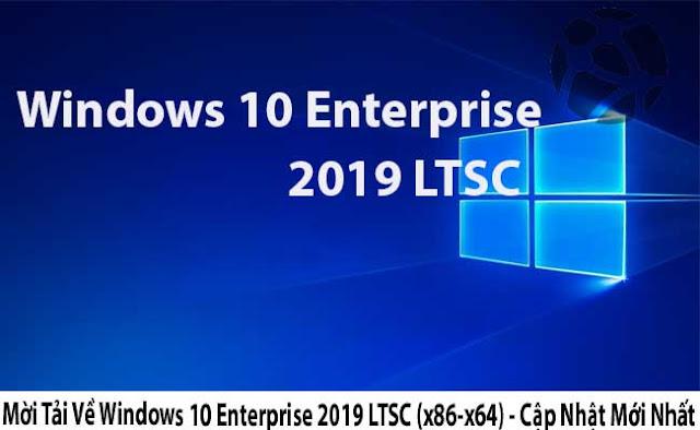 Mời Tải Về Windows 10 Enterprise 2019 LTSC (x86-x64) - Cập Nhật Mới Nhất