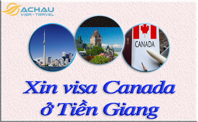 Xin visa Canada ở Tiền Giang làm như thế nào ?