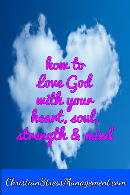 How to Love God with your Heart, Soul, Strength and Mind