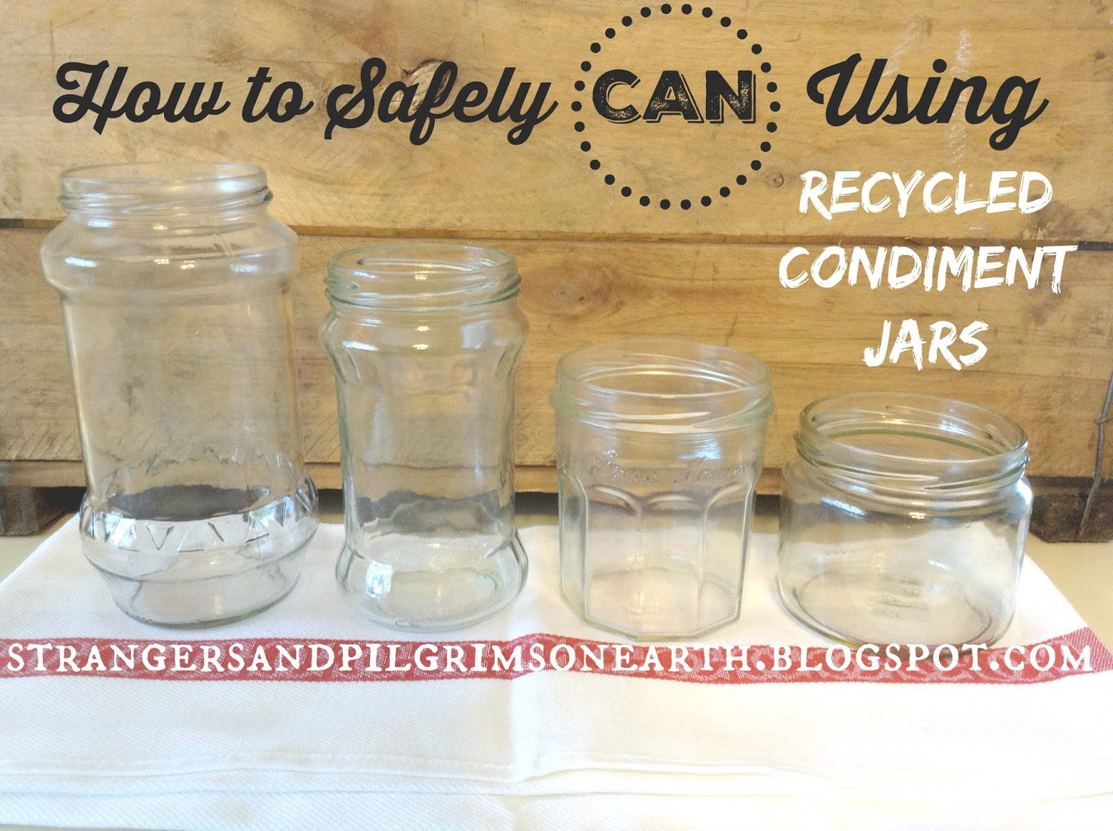 Strangers Pilgrims On Earth How To Safely Can Using Recycled Condiment Jars