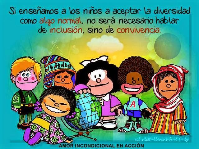 Si enseñamos a los niños a aceptar la diversidad como algo normal, no será necesario hablar de inclusión, sino de convivencia