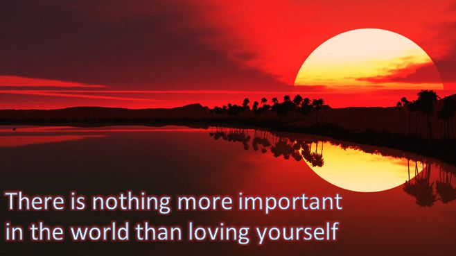 There is Nothing more important in the world than loving yourself
