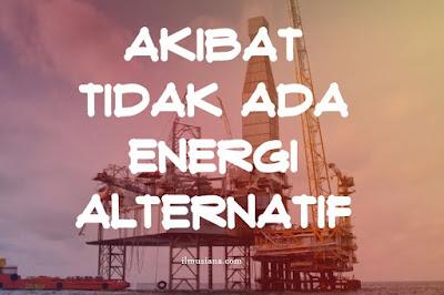 Akibat Jika Tidak Ada Energi Alternatif
