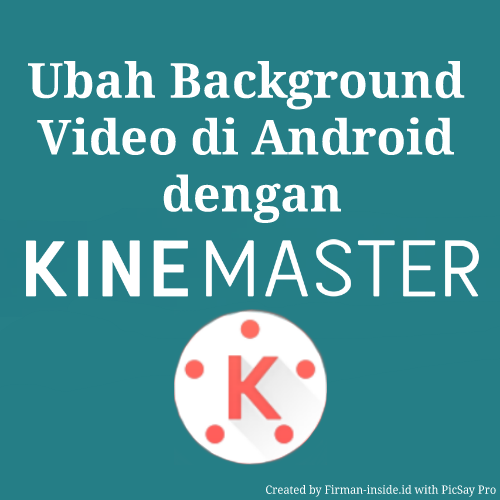 Cara Mengubah Background Video Pada Android Via Kinemaster Firman Inside