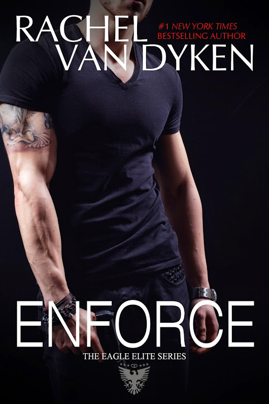 SYNOPSIS AND CHAPTER 1 REVEAL~~~~ ENFORCE: THE EAGLE ELITE SERIES BY RACHEL VAN DYKEN